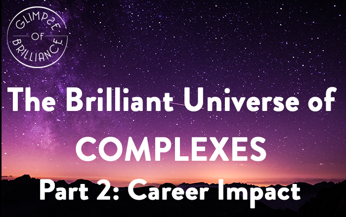 The Brilliant Universe of Complexes, Part 2: Career Impact  – Glimpse of Brilliance #115