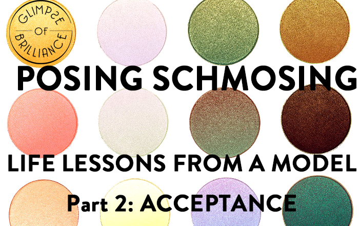 Posing Schmosing: Life Lessons From An Expert Model – Acceptance – Glimpse of Brilliance #113